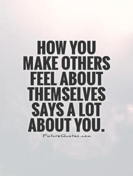 how-you-make-others-feel-about-themselves-says-a-lot-about-you-quote-1